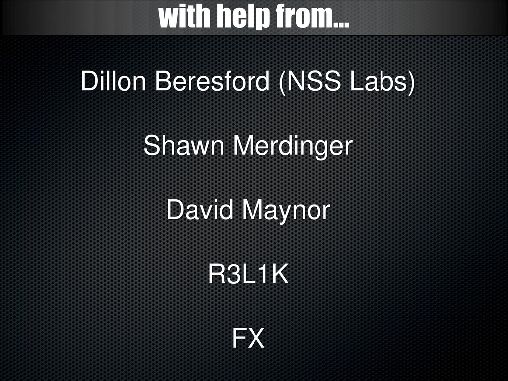 with help from… Dillon Beresford (NSS Labs) Sha...