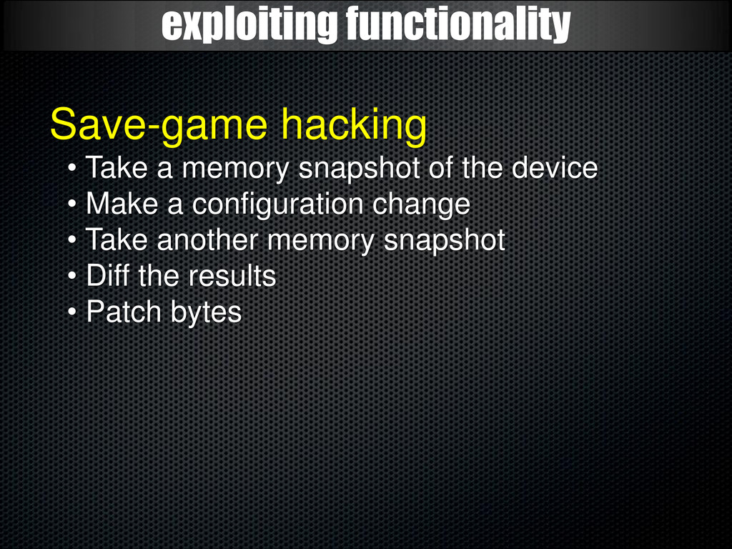 exploiting functionality Save-game hacking • Ta...