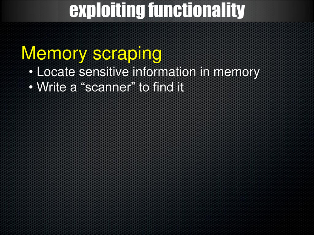 exploiting functionality Memory scraping • Loca...