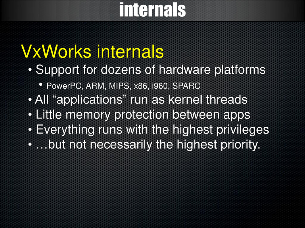 internals VxWorks internals • Support for dozen...