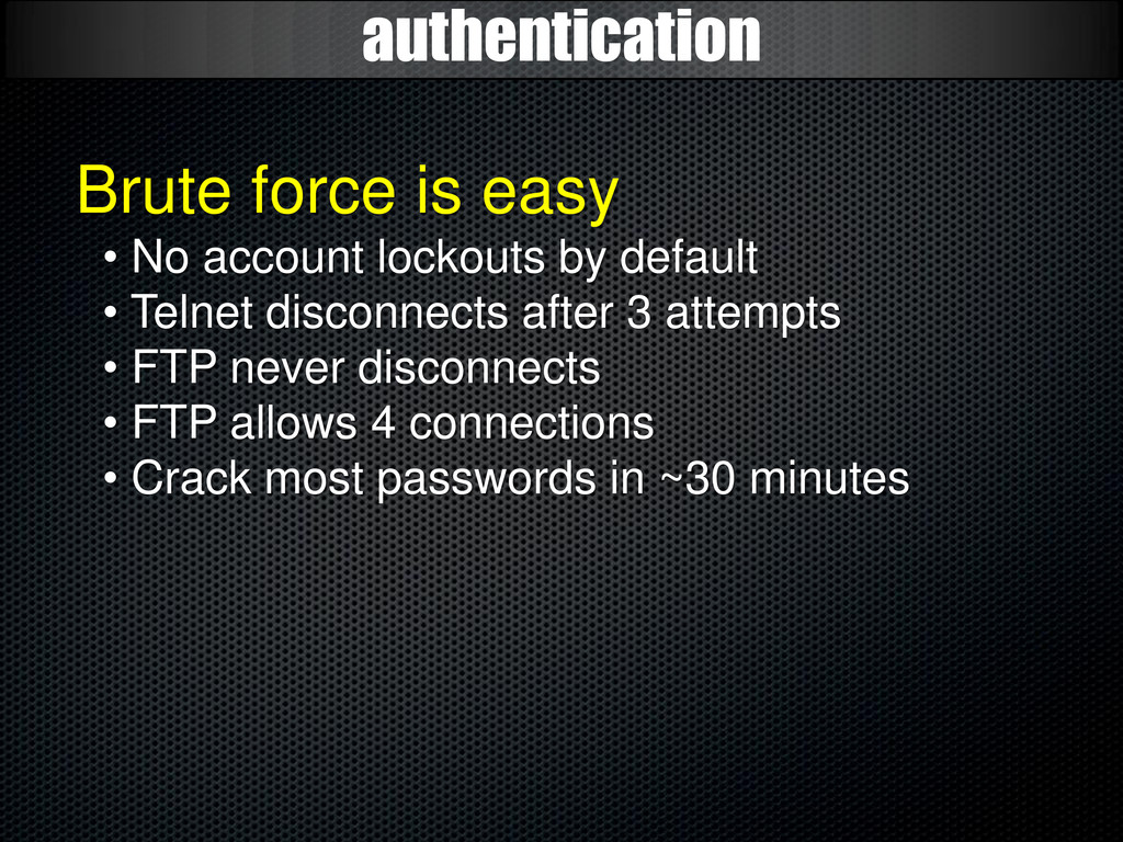 authentication Brute force is easy • No account...