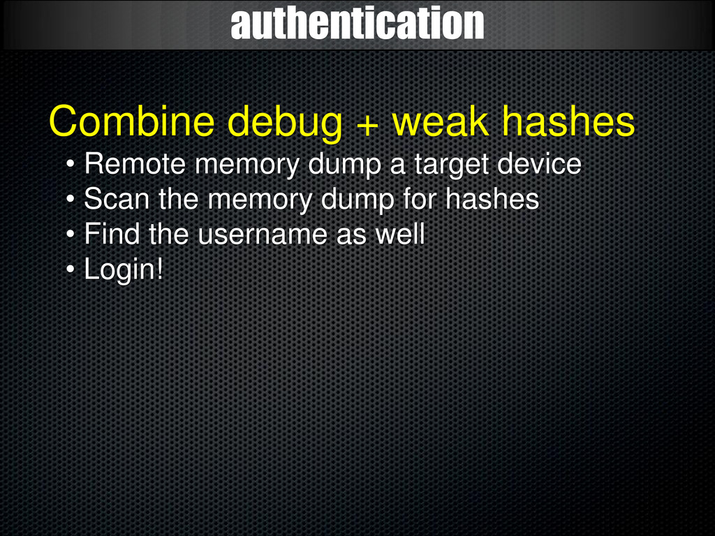 authentication Combine debug + weak hashes • Re...