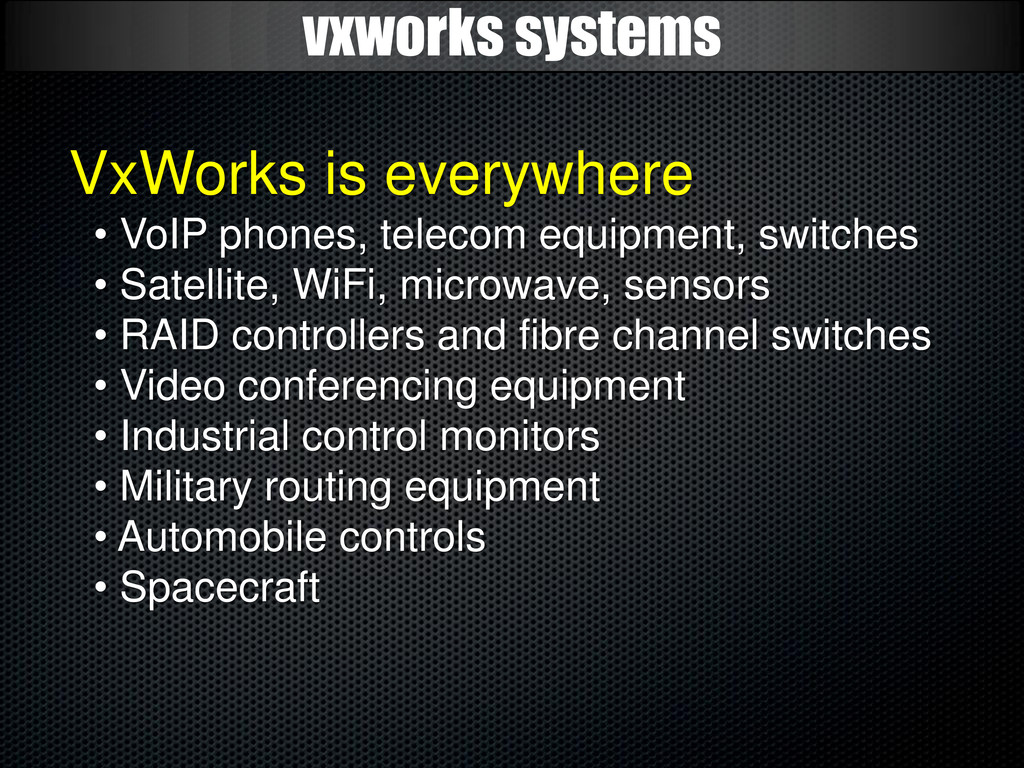 vxworks systems VxWorks is everywhere • VoIP ph...