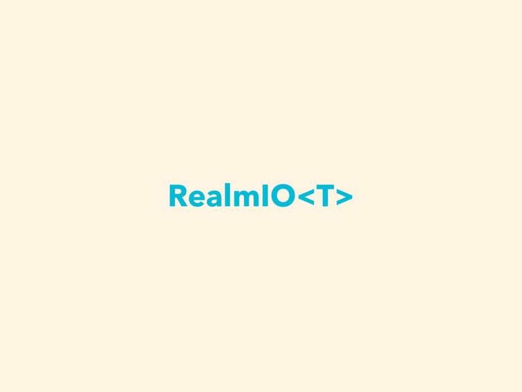 RealmIO<T>