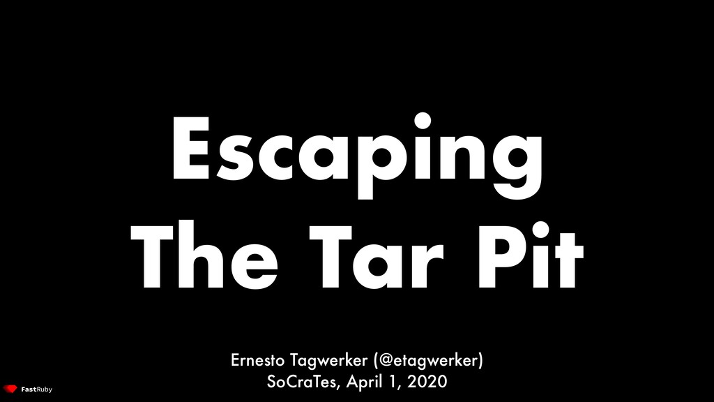 Escaping The Tar Pit Ernesto Tagwerker (@etagwe...