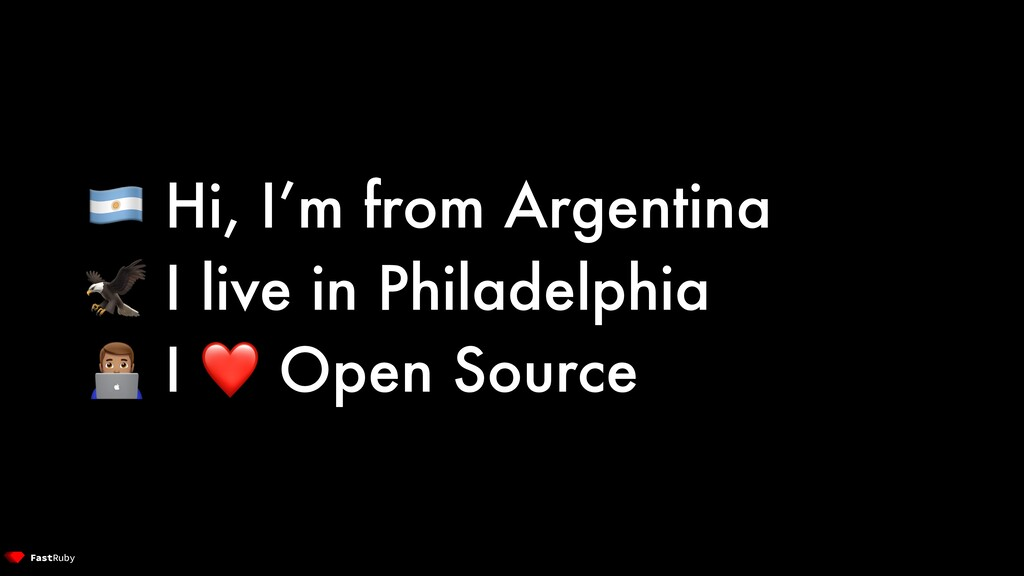 Hi, I'm from Argentina  I live in Philadelphia...