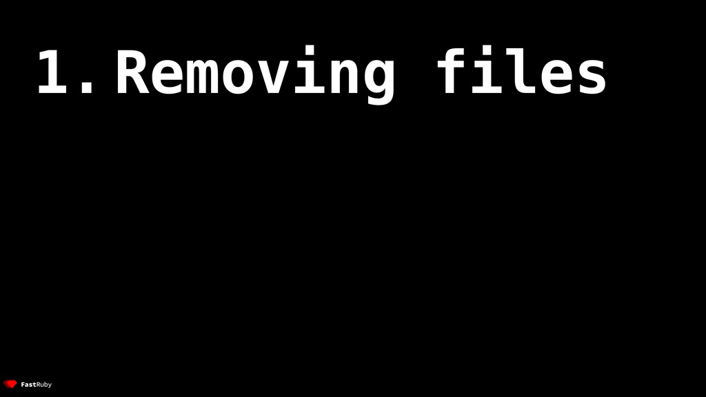 1. Removing files