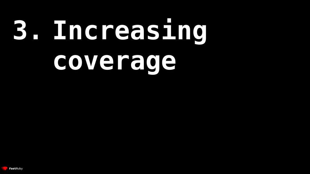 2. Asdf 3. Increasing coverage