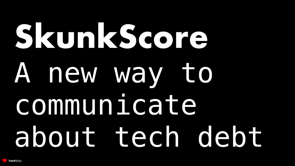 SkunkScore A new way to communicate about tech ...