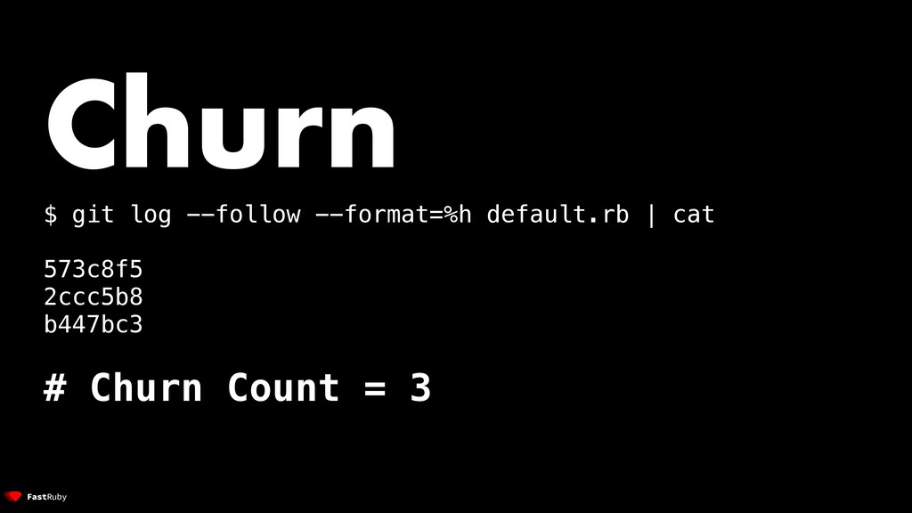 Churn $ git log --follow --format=%h default.rb...
