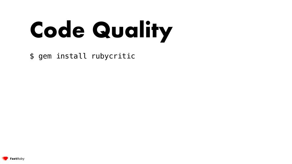 Code Quality $ gem install rubycritic