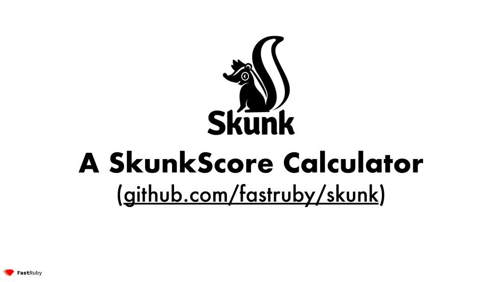 A SkunkScore Calculator (github.com/fastruby/sk...
