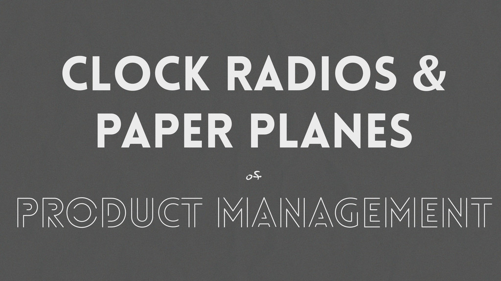 clock radios & paper planes of product manageme...