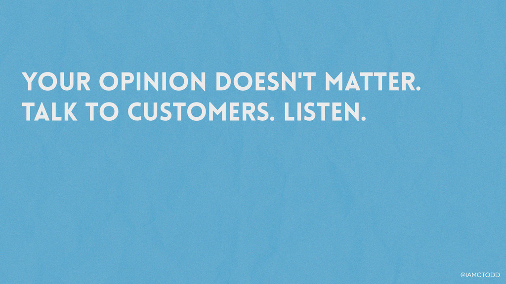 Your opinion doesn't matter. Talk to customers....