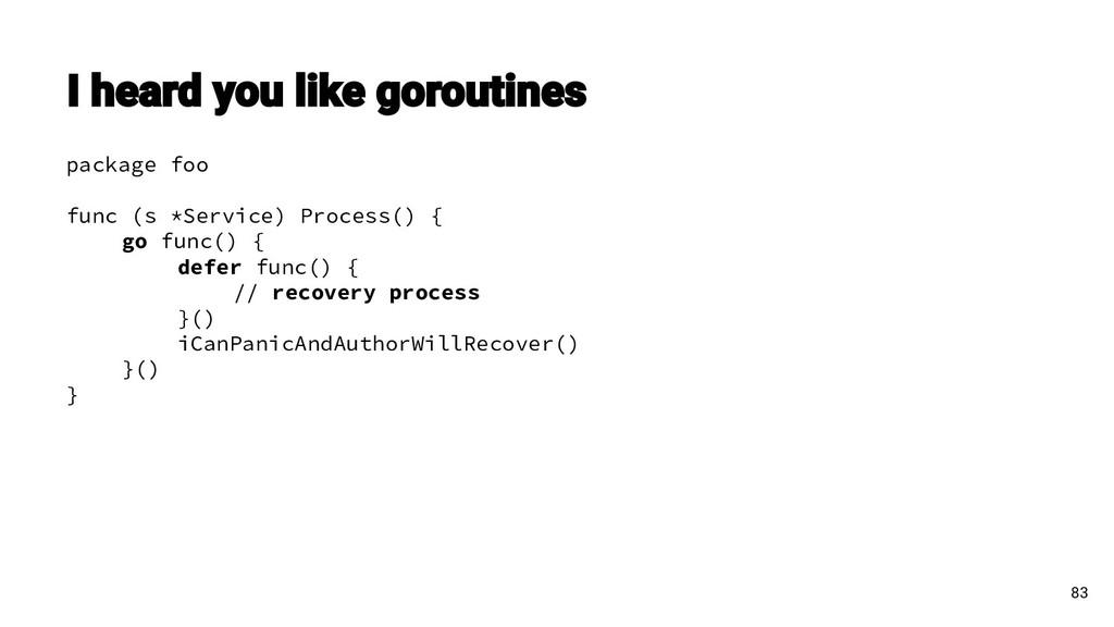 package foo func (s *Service) Process() { go fu...