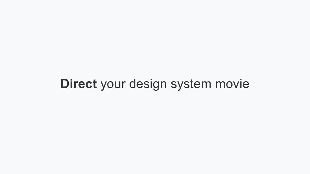 Direct your design system movie