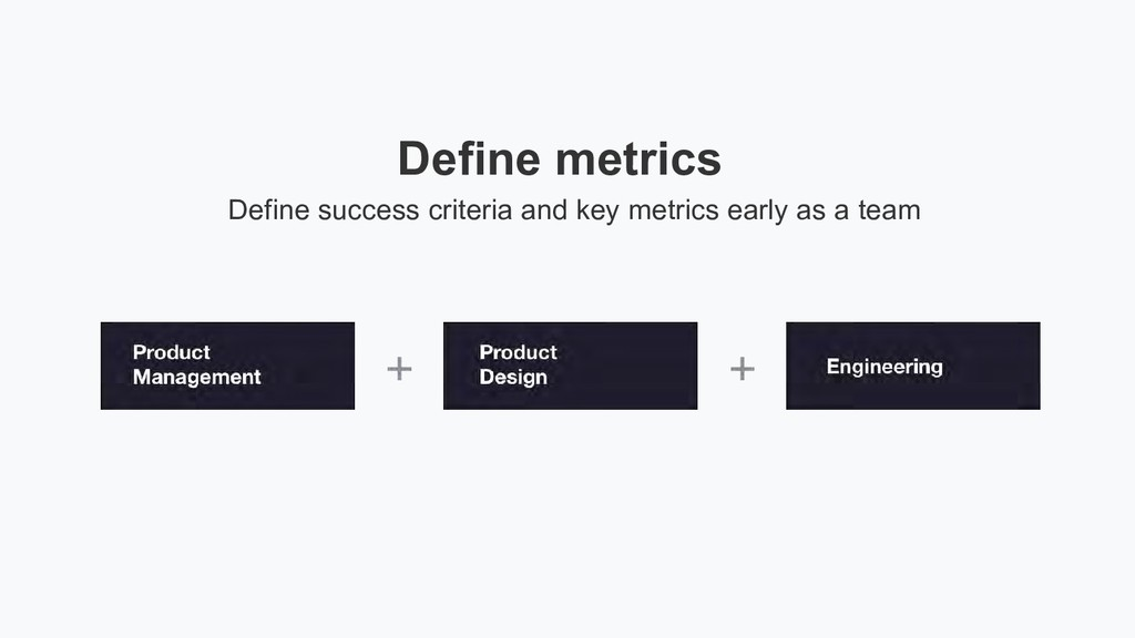 Define metrics Define success criteria and key ...