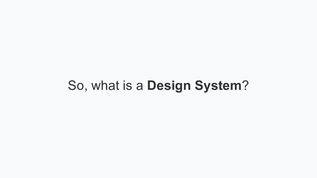 So, what is a Design System?