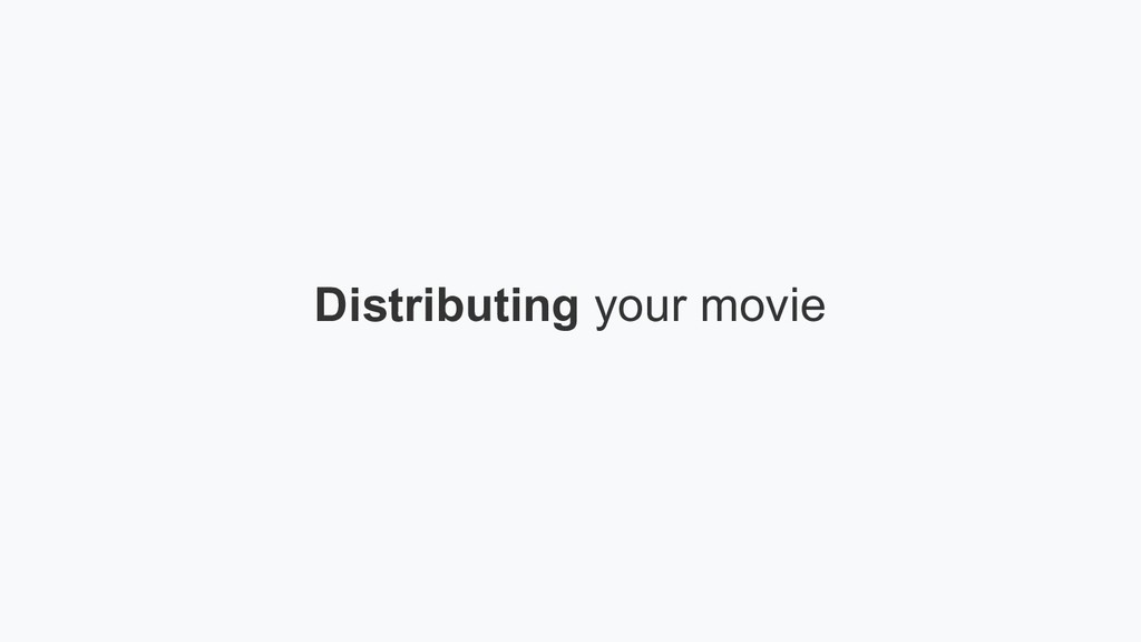 Distributing your movie