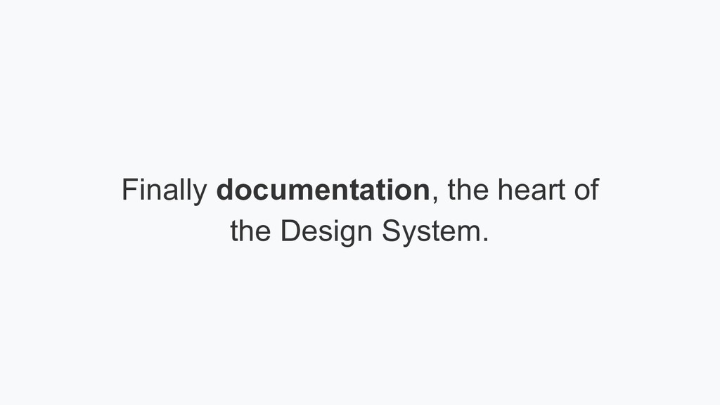 Finally documentation, the heart of the Design ...