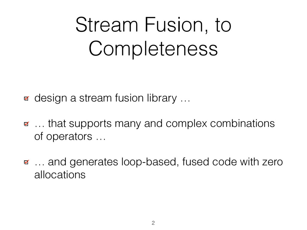 Stream Fusion, to Completeness design a stream ...