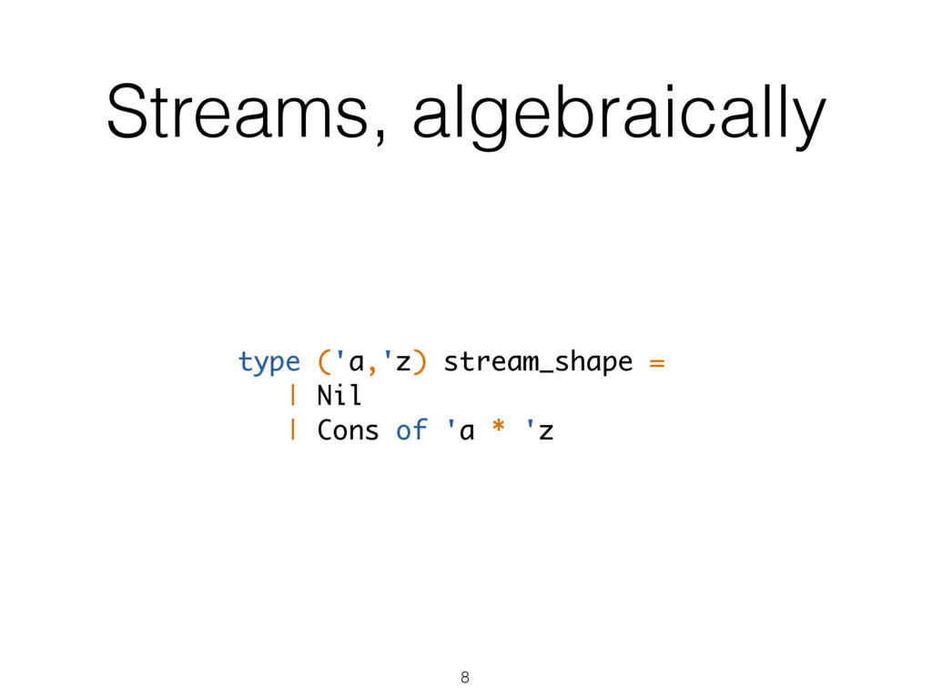 Streams, algebraically type ('a,'z) stream_shap...