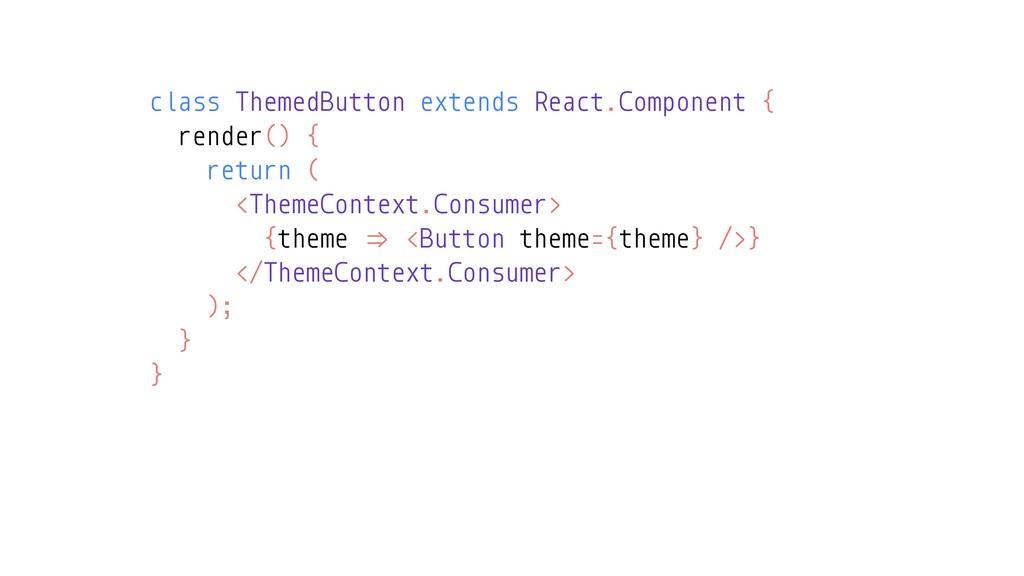 class ThemedButton extends React.Component { re...