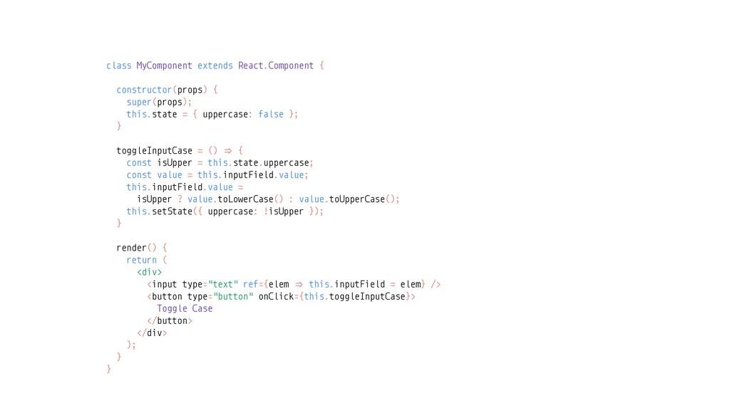 class MyComponent extends React.Component { con...