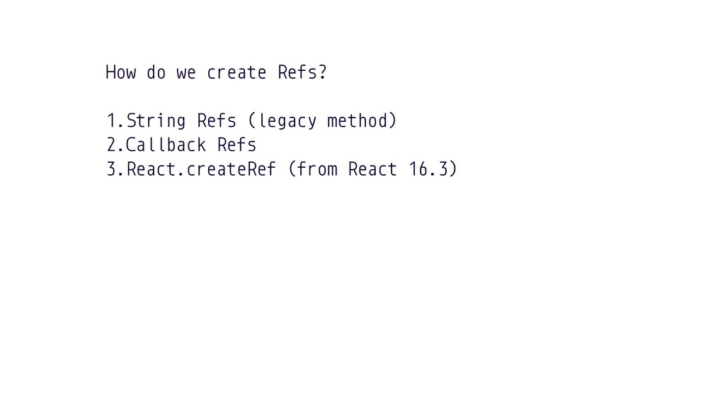 How do we create Refs? 1.String Refs (legacy me...