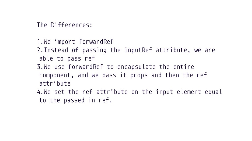 The Differences: 1.We import forwardRef 2.Inste...