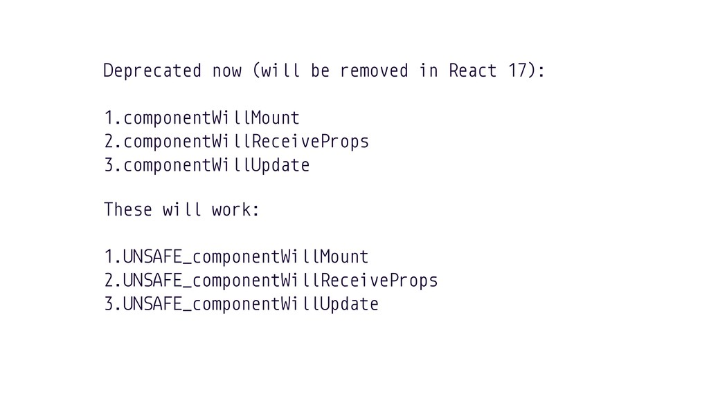 Deprecated now (will be removed in React 17): 1...