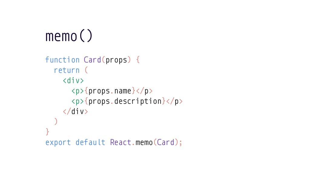 memo() function Card(props) { return ( <div> <p...