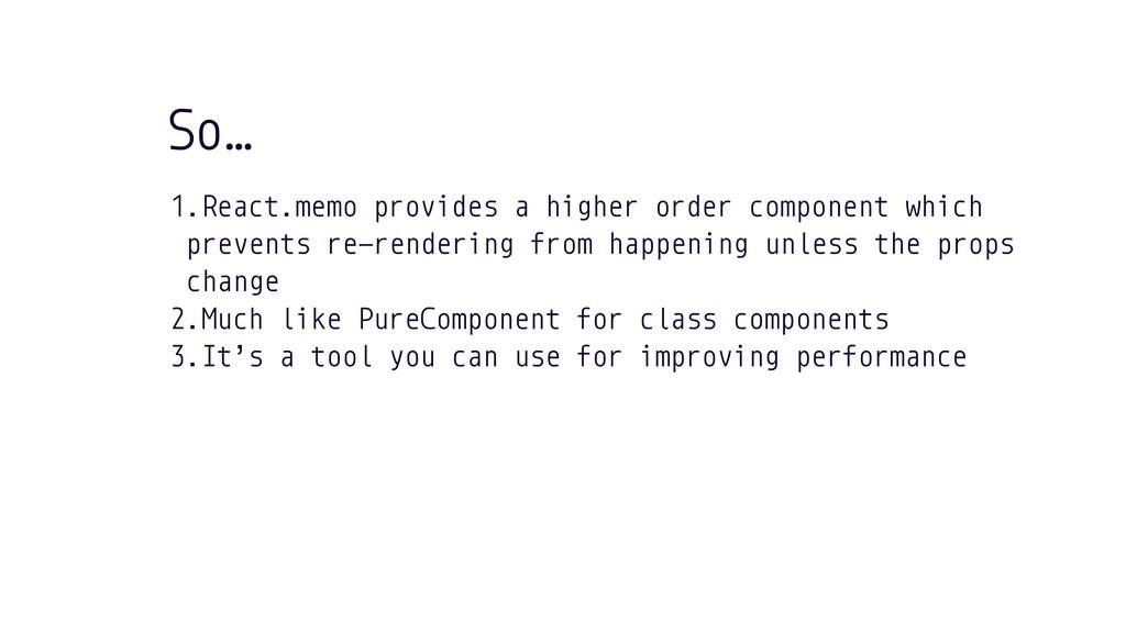 So… 1.React.memo provides a higher order compon...