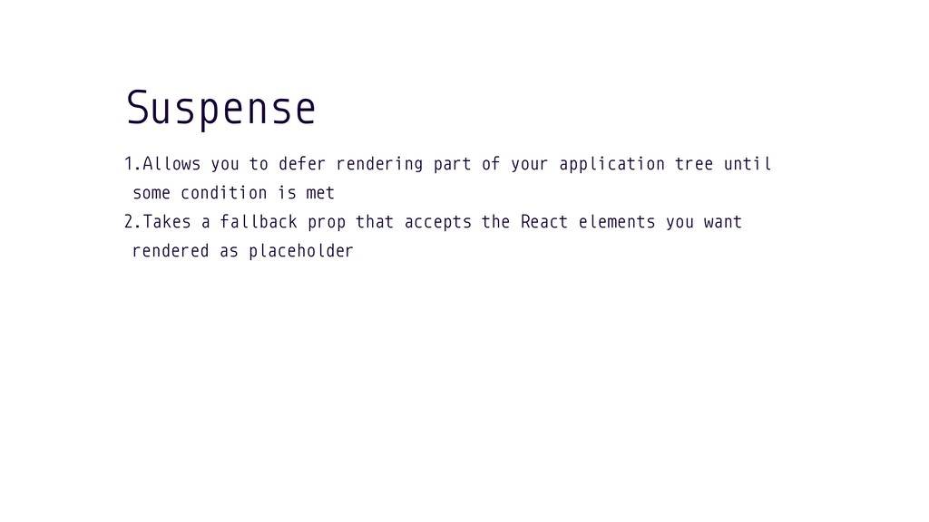 1.Allows you to defer rendering part of your ap...