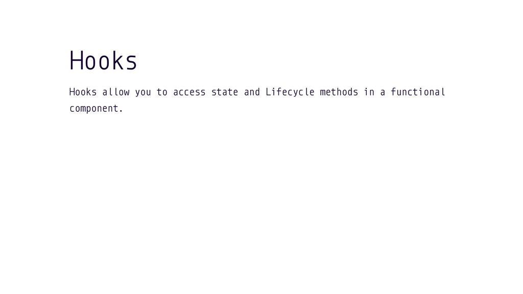 Hooks allow you to access state and Lifecycle m...