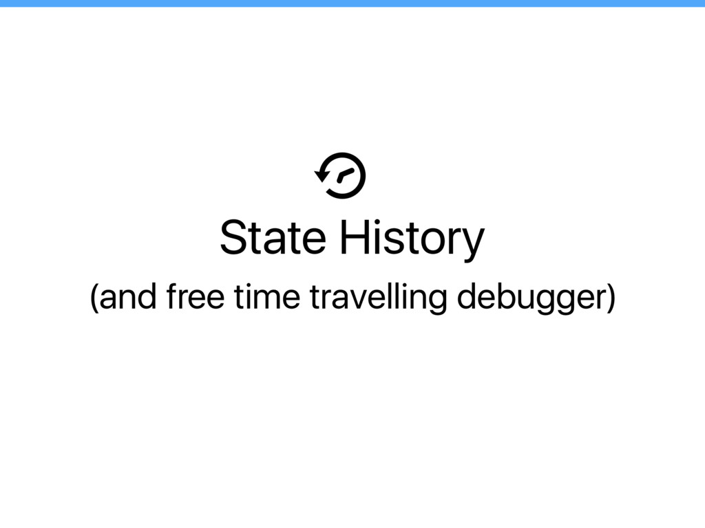 State History (and free time travelling debugge...