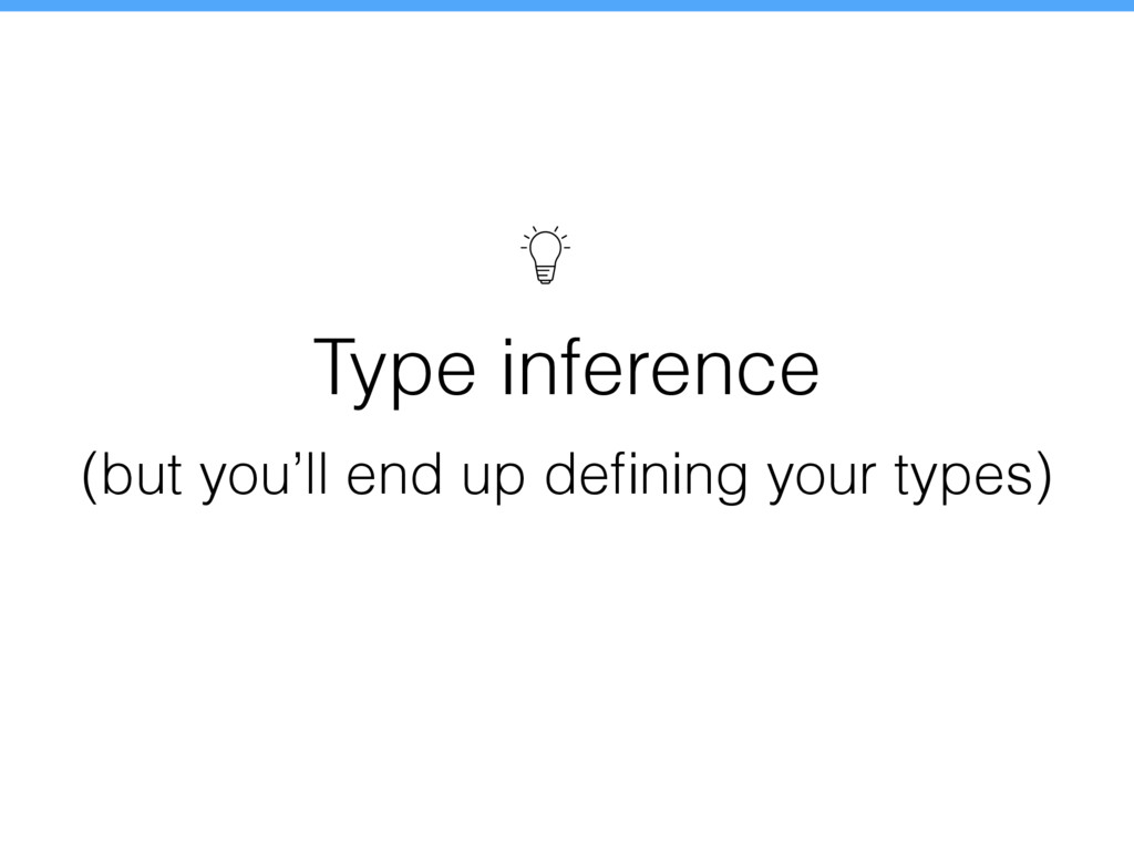 Type inference (but you'll end up defining your ...