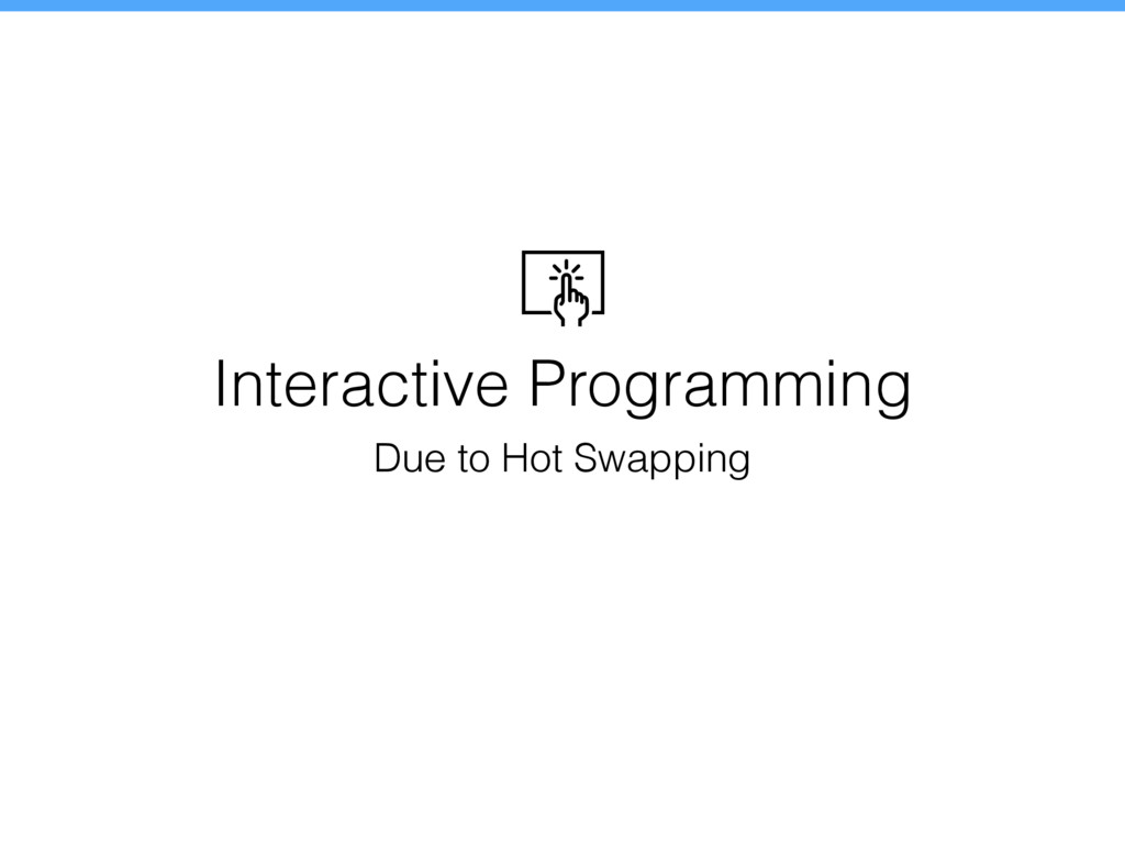 Interactive Programming Due to Hot Swapping