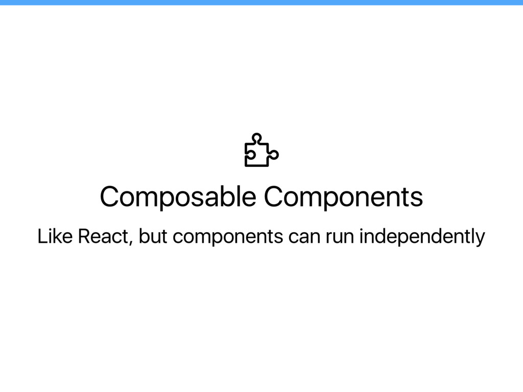 Composable Components Like React, but component...