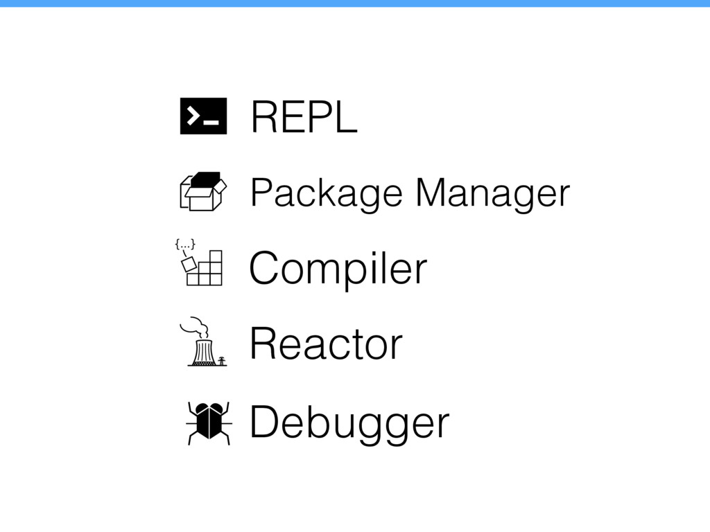 REPL Package Manager Compiler Reactor Debugger
