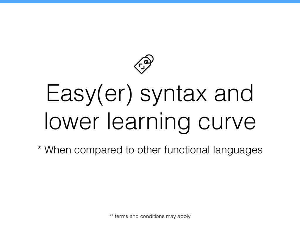 Easy(er) syntax and lower learning curve * When...