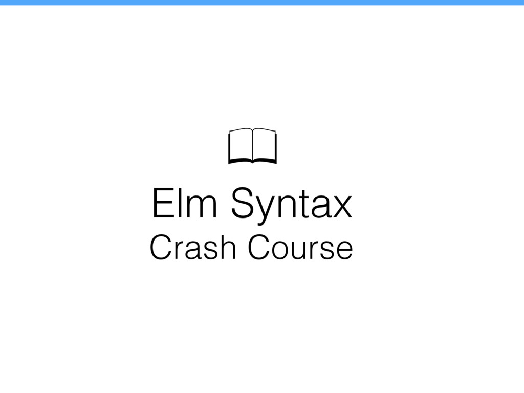 Elm Syntax Crash Course