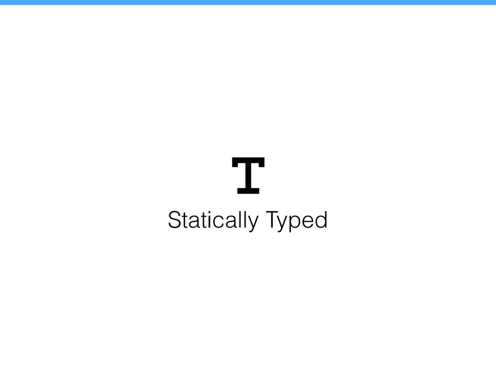 Statically Typed
