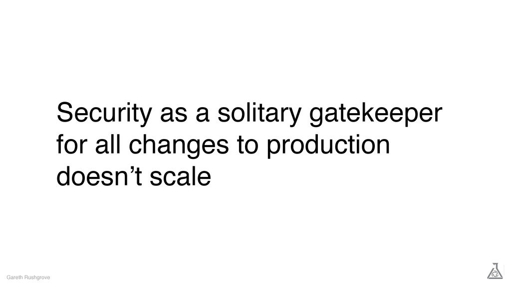 Security as a solitary gatekeeper for all chang...