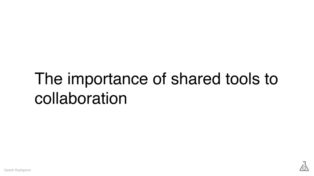 The importance of shared tools to collaboration...