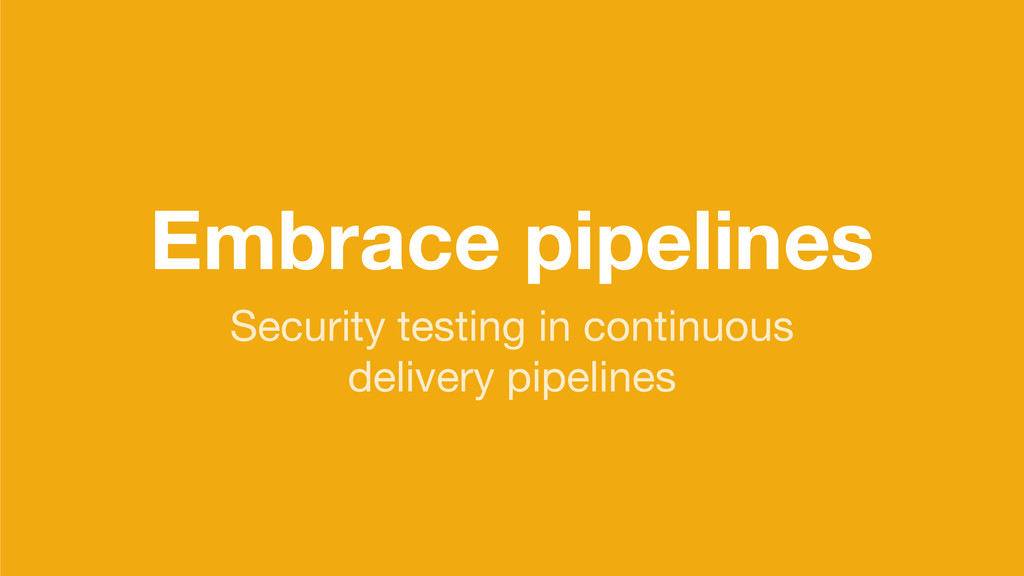Embrace pipelines Security testing in continuou...