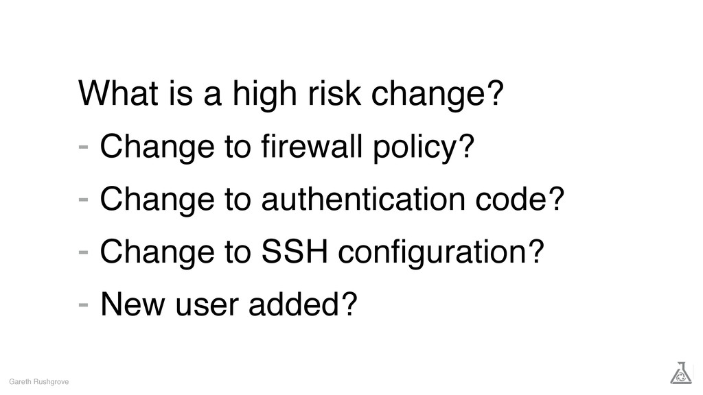 What is a high risk change? - Change to firewall...