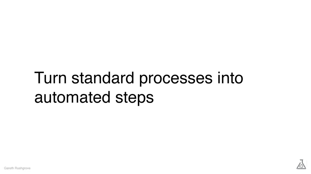 Turn standard processes into automated steps Ga...