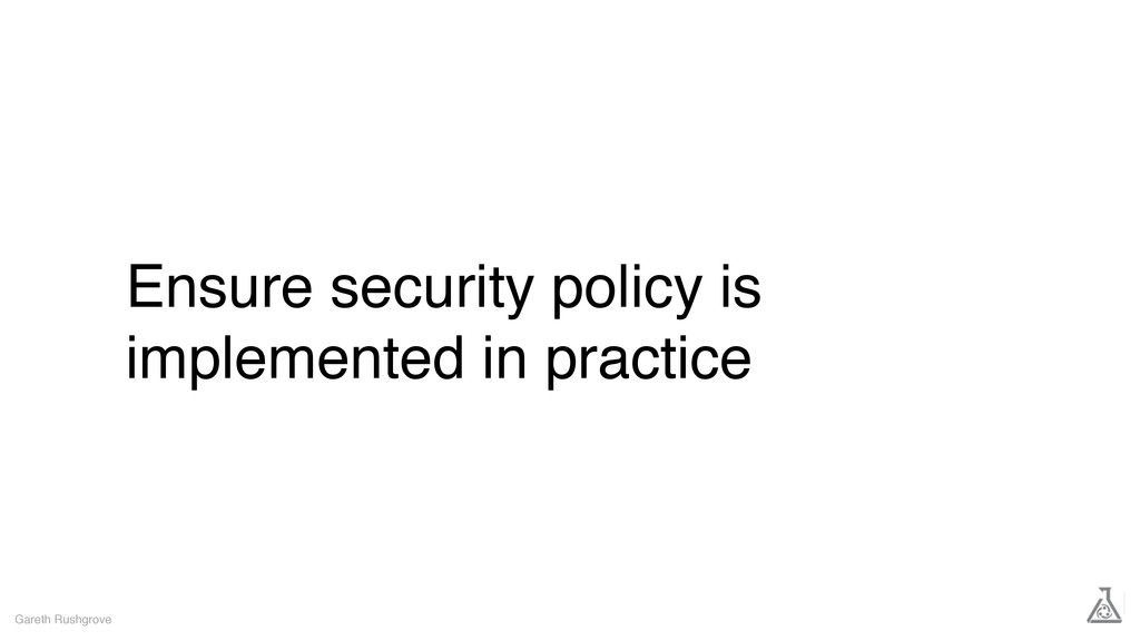 Ensure security policy is implemented in practi...