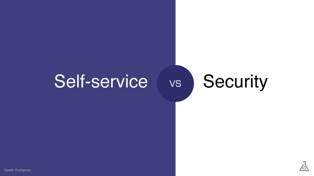 Self-service Gareth Rushgrove Security VS